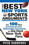 The Best New York Sports Arguments: The 100 Most Controversial, Debatable Questions for Die-Hard New York Fans
