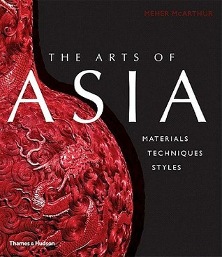 The Arts of Asia: Materials, Techniques, Styles