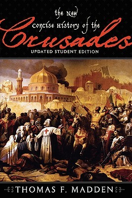 The New Concise History of the Crusades by Thomas F. Madden