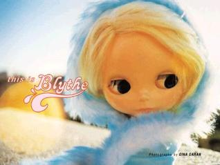 This is Blythe by Gina Garan