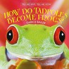 How Do Tadpoles Become Frogs?