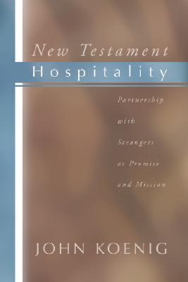 New Testament Hospitality: Partnership with Strangers as Promise and Mission