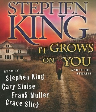 It Grows on You, and Other Stories by Stephen King