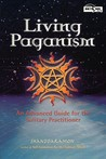 Living Paganism: An Advanced Guide for the Solitary Practitioner