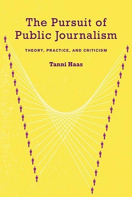 The Pursuit of Public Journalism:: Theory, Practice, and Criticism