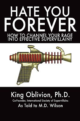Hate You Forever: How to Channel Your Rage Into Effective Supervillainy