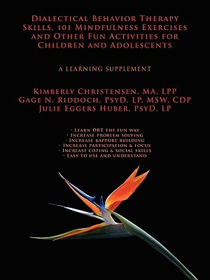 Dialectical Behavior Therapy Skills, 101 Mindfulness Exercises and Other Fun Activities for Children and Adolescents: A Learning Supplement