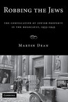 Robbing the Jews: The Confiscation of Jewish Property in the Holocaust, 1933-1945