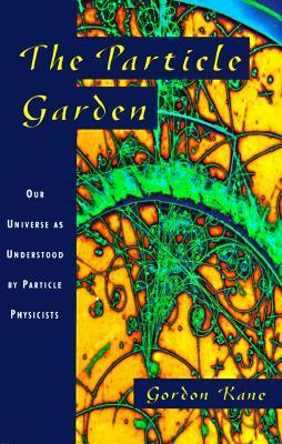 The Particle Garden by Gordon L. Kane