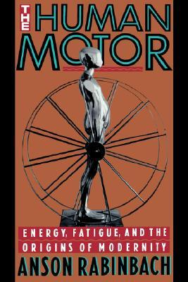 The Human Motor: Energy, Fatigue, and the Origins of Modernity