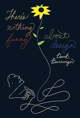 There's Nothing Funny About Design by David Barringer