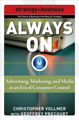 Always On: Advertising, Marketing, and Media in an Era of Consumer Control: The Future of Advertising and Marketing (Strategy + Business)