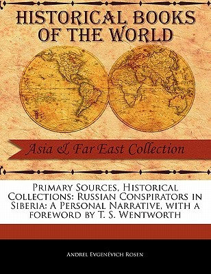 Primary Sources, Historical Collections: Russian Conspirators in Siberia: A Personal Narrative, with a Foreword by T. S. Wentworth
