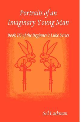 Portraits of an Imaginary Young Man (Beginner's Luke, #3)