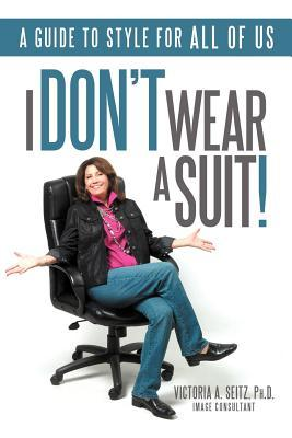 I Don't Wear a Suit!: A Guide to Style for All of Us