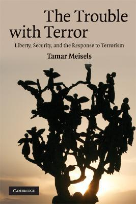 The Trouble with Terror: Liberty, Security, and the Response to Terrorism