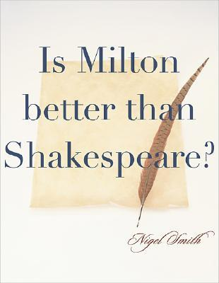 Is Milton Better Than Shakespeare? by Nigel Smith