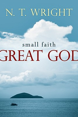 Small Faith--Great God by N.T. Wright