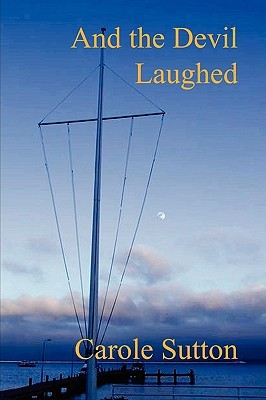 And the Devil Laughed by Carole  Sutton