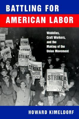 Battling for American Labor: Wobblies, Craft Workers, and the Making of the Union Movement