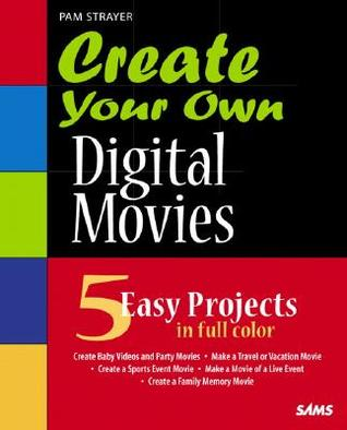 Create Your Own Digital Movies [With CDROM] by Pam Strayer