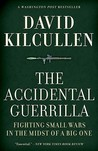 The Accidental Guerrilla: Fighting Small Wars in the Midst of a Big One