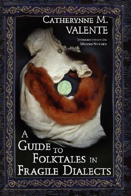 A Guide to Folktales in Fragile Dialects by Catherynne M. Valente