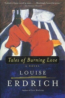 Tales of Burning Love by Louise Erdrich