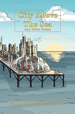 City Above the Sea and Other Poems by Stephen Alan Saft