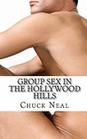 Group Sex In The Hollywood Hills: An Erotic Comedy For The Friends Of Dorothy (And Their Friends Too)
