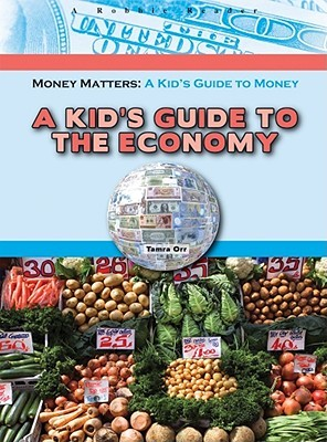 A Kid's Guide to the Economy by Tamra Orr