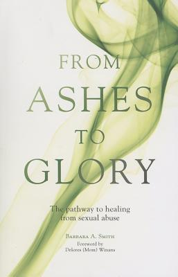 From Ashes to Glory: The Pathway to Healing from Sexual Abuse