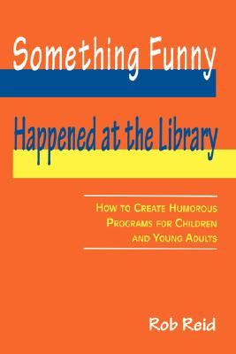 Something Funny Happened at the Library by Rob Reid