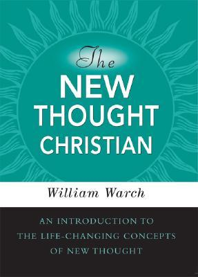 The New Thought Christian by William A. Warch