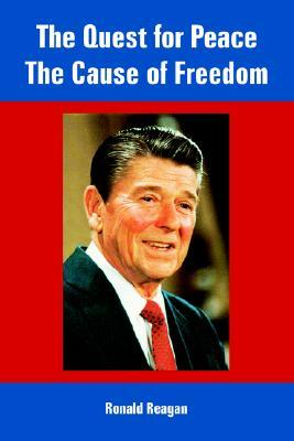 The Quest for Peace, the Cause of Freedom by Ronald Reagan
