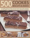 500 Cookies, Biscuits & Bakes: An Irresistible Collection of Cookies, Scones, Bars, Brownies, Slices, Muffins, Shortbreads, Cup Cakes, Flapjacks, Savoury Crackers and More, Shown in 500 Fabulous Photographs