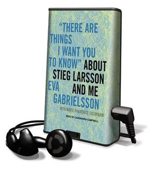 There Are Things I Want You to Know about Stieg Larsson and Me by Marie-Françoise Colombani