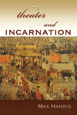 Theater and Incarnation by Max Harris