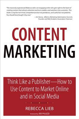 Content Marketing: Think Like a Publisher - How to Use Content to Market Online and in Social Media