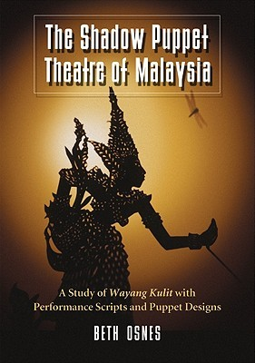 The Shadow Puppet Theatre of Malaysia by Beth Osnes