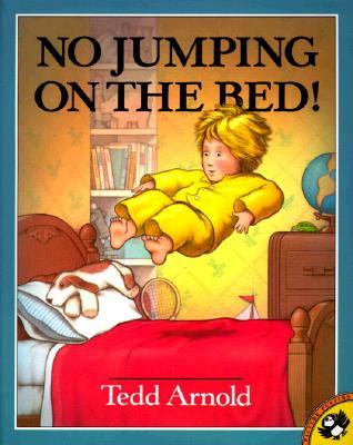 No Jumping on the Bed by Tedd Arnold