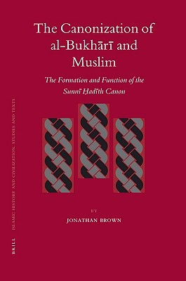 The Canonization of Al-Bukhari and Muslim: The Formation and Function of the Sunni Hadith Canon