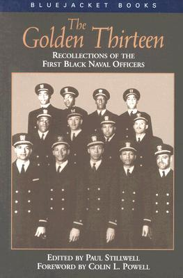 The Golden Thirteen Recollections of the First Black Naval Officers