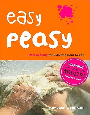 Easy Peasy: Real Cooking For Kids Who Want To Eat