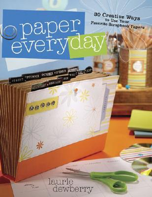 Paper Every Day: 30 Creative Ways to Use Your Favorite Scrapbook Papers