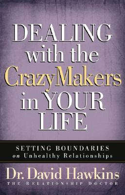 Dealing with the CrazyMakers in Your Life by David    Hawkins
