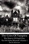 The Horror of Gaad Grey, The Evil Alpha Werewolf (The Cries of Vampira, #1)