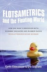 Flotsametrics and the Floating World: How One Mans Obsession with Runaway Sneakers and Rubber Ducks Revolutionized Ocean Science
