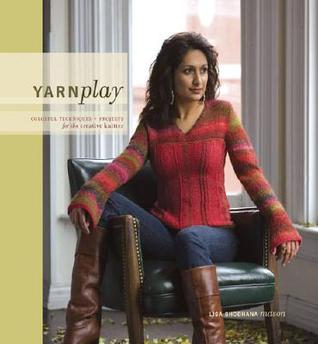 Yarnplay: Colorful Techniques and Projects for the Creative Knitter
