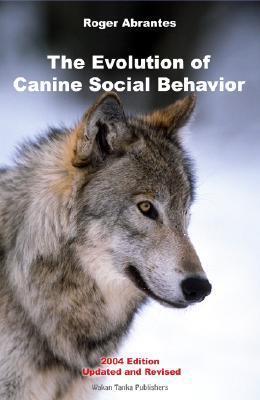 The Evolution of Canine Social Behavior by Roger Abrantes